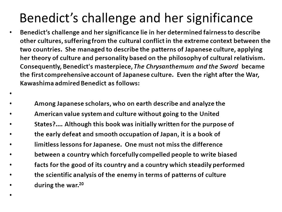 Benedict's challenge and her significance Benedict's challenge and her significance lie in her determined fairness to describe other cultures, sufferi
