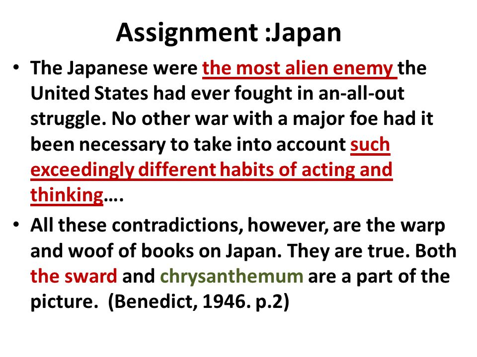 Assignment :Japan The Japanese were the most alien enemy the United States had ever fought in an-all-out struggle. No other war with a major foe had i