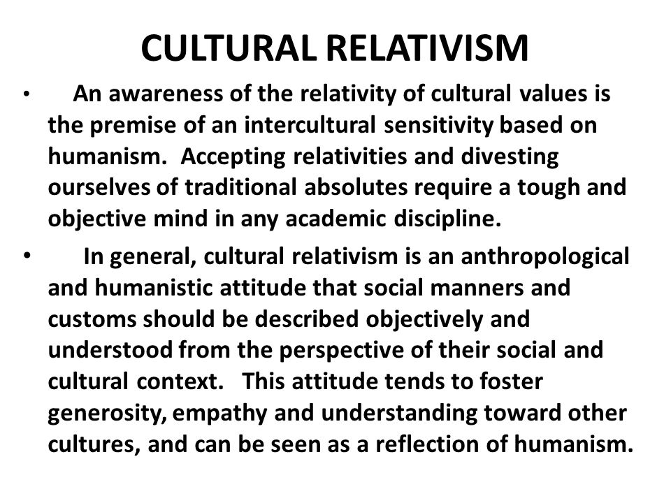 CULTURAL RELATIVISM An awareness of the relativity of cultural values is the premise of an intercultural sensitivity based on humanism.