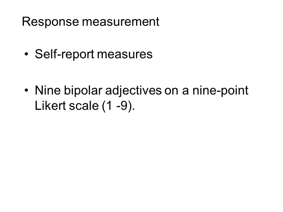Response measurement Self-report measures Nine bipolar adjectives on a nine-point Likert scale (1 -9).