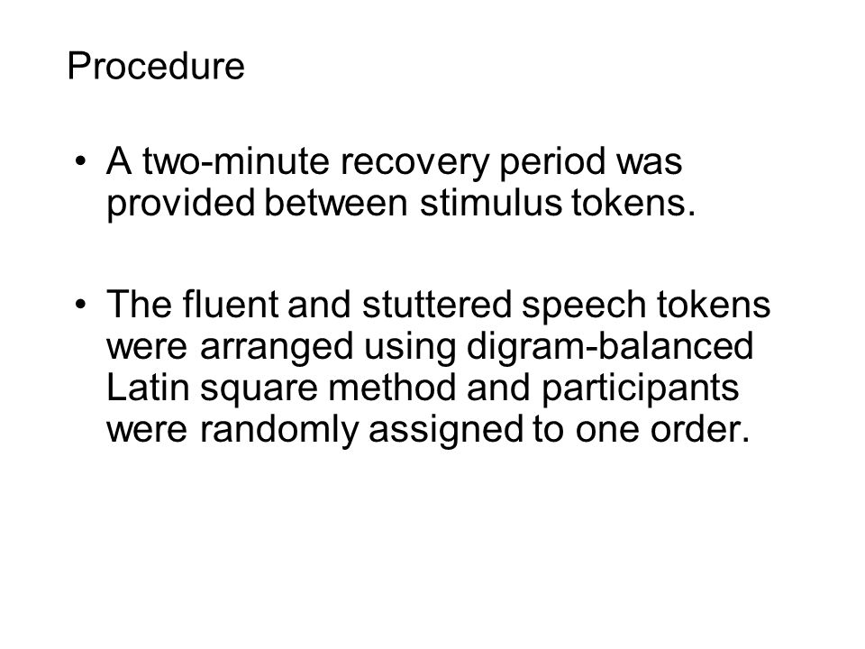 Procedure A two-minute recovery period was provided between stimulus tokens.
