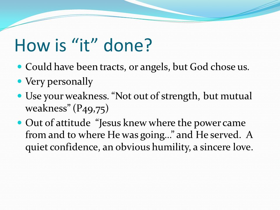 How is it done. Could have been tracts, or angels, but God chose us.