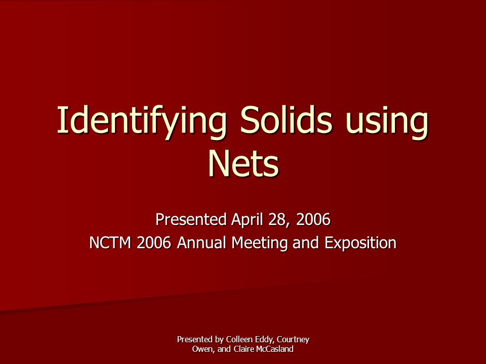 Presented by Colleen Eddy, Courtney Owen, and Claire McCasland Form the solids and find their places.