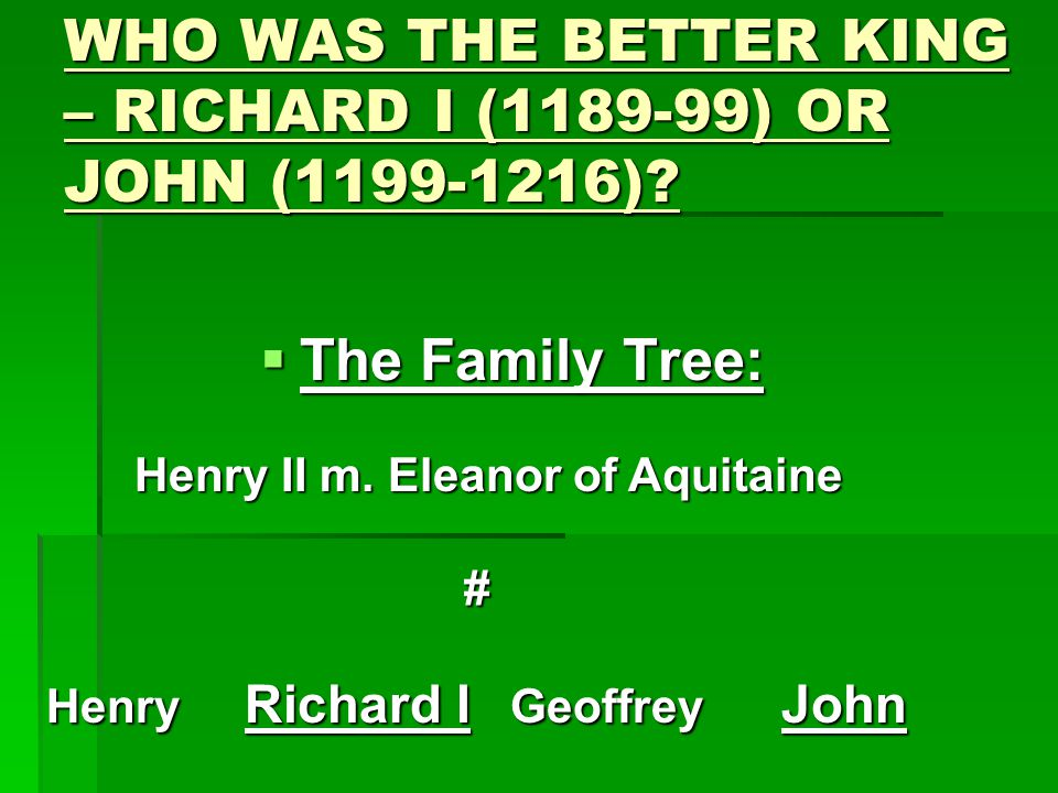 WHO WAS THE BETTER KING – RICHARD I (1189-99) OR JOHN (1199-1216).