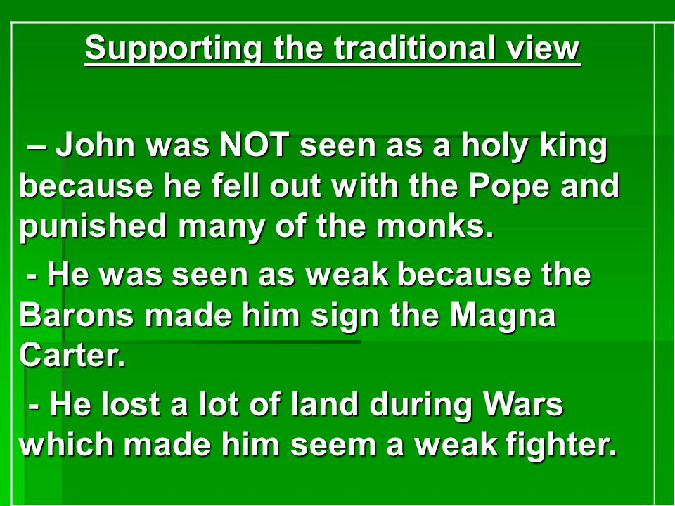 Supporting the traditional view – John was NOT seen as a holy king because he fell out with the Pope and punished many of the monks.