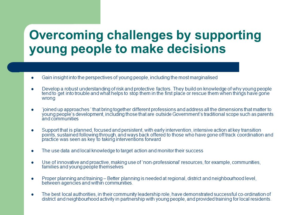 Overcoming challenges by supporting young people to make decisions Gain insight into the perspectives of young people, including the most marginalised Develop a robust understanding of risk and protective factors.