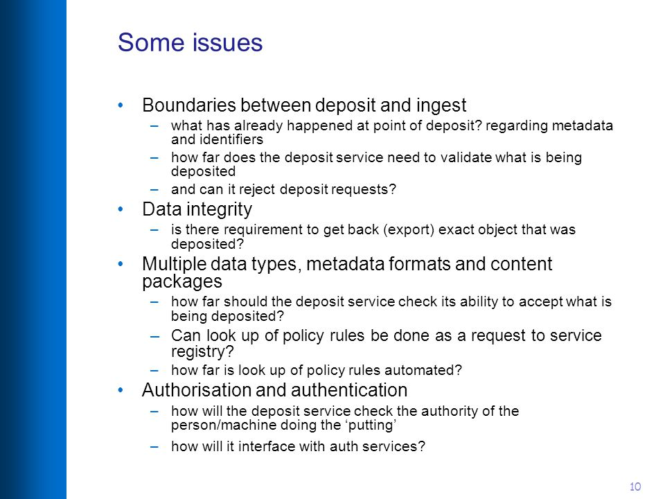 10 Some issues Boundaries between deposit and ingest –what has already happened at point of deposit.