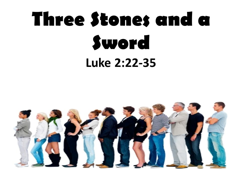 Three Stones and a Sword Luke 2:22-35