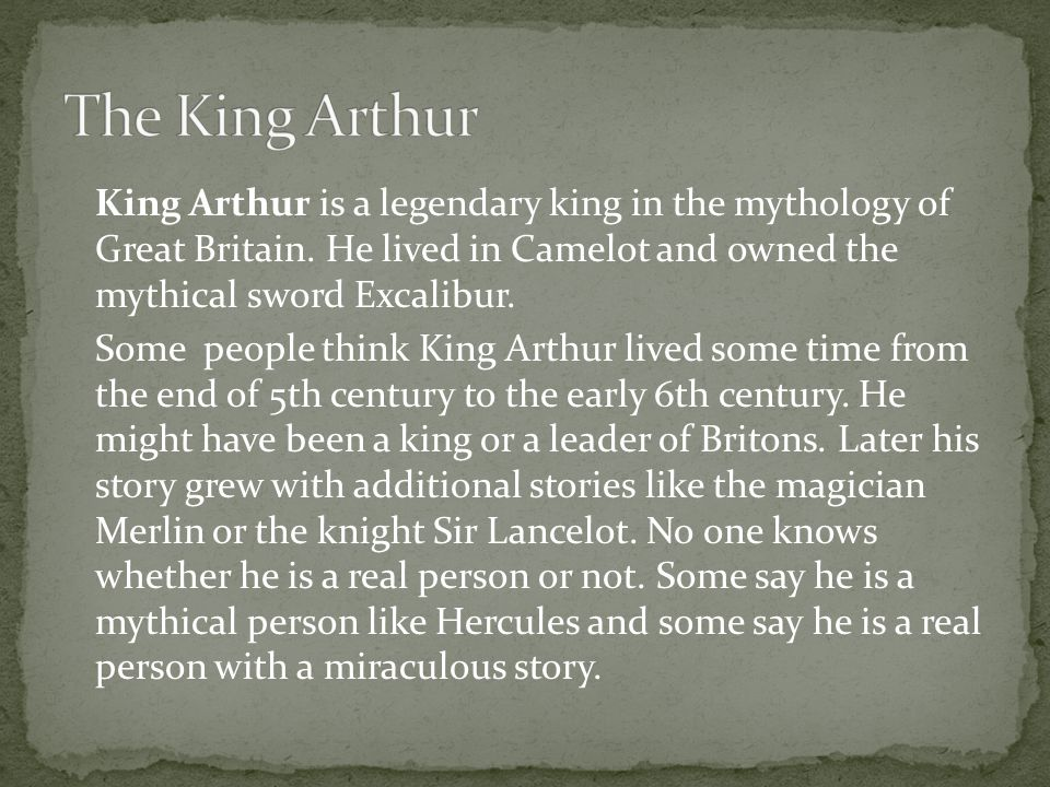 King Arthur is a legendary king in the mythology of Great Britain.