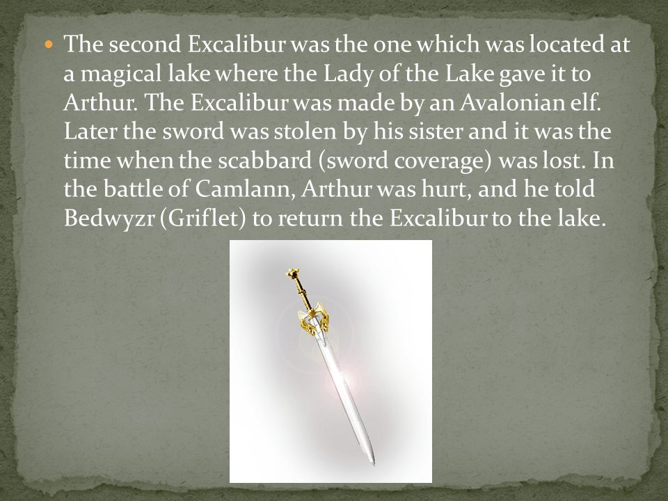 The second Excalibur was the one which was located at a magical lake where the Lady of the Lake gave it to Arthur.
