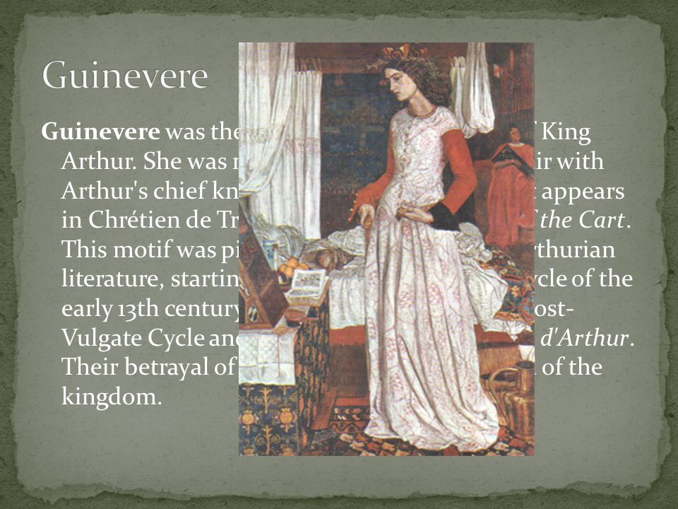Guinevere was the legendary queen consort of King Arthur.