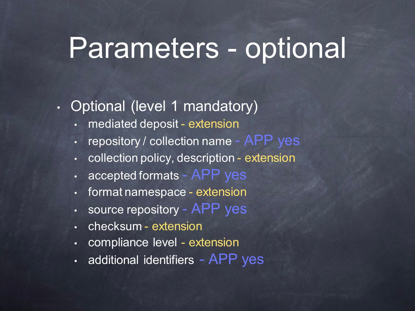 Parameters - optional Optional (level 1 mandatory) mediated deposit - extension repository / collection name - APP yes collection policy, description - extension accepted formats - APP yes format namespace - extension source repository - APP yes checksum - extension compliance level - extension additional identifiers - APP yes