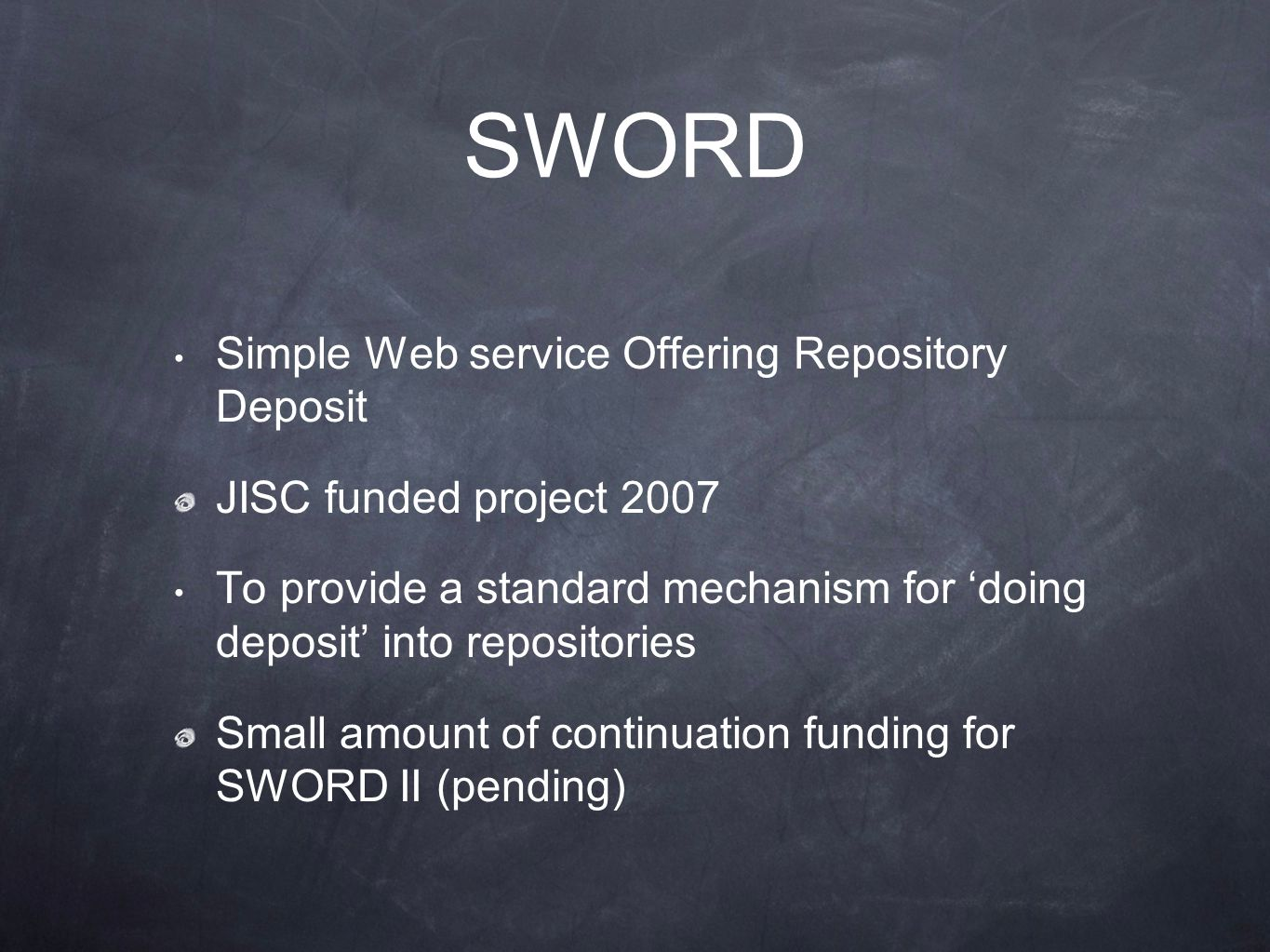 SWORD Simple Web service Offering Repository Deposit JISC funded project 2007 To provide a standard mechanism for 'doing deposit' into repositories Small amount of continuation funding for SWORD II (pending)