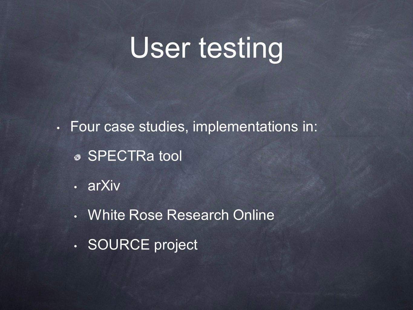 User testing Four case studies, implementations in: SPECTRa tool arXiv White Rose Research Online SOURCE project