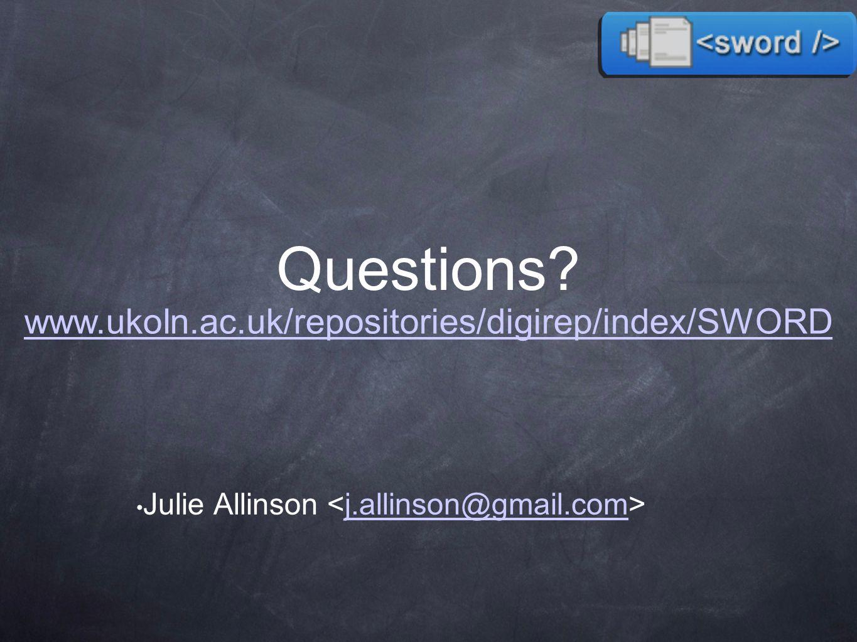 Questions Julie Allinson j.allinson@gmail.com www.ukoln.ac.uk/repositories/digirep/index/SWORD