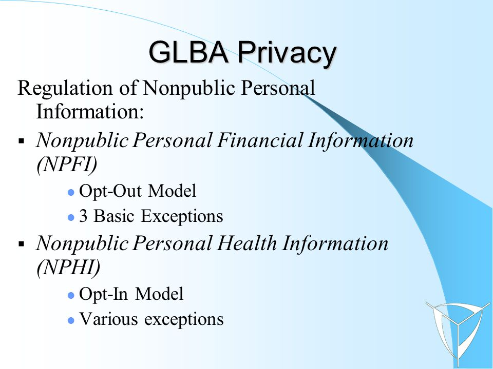 Regulation of Nonpublic Personal Information:  Nonpublic Personal Financial Information (NPFI) Opt-Out Model 3 Basic Exceptions  Nonpublic Personal
