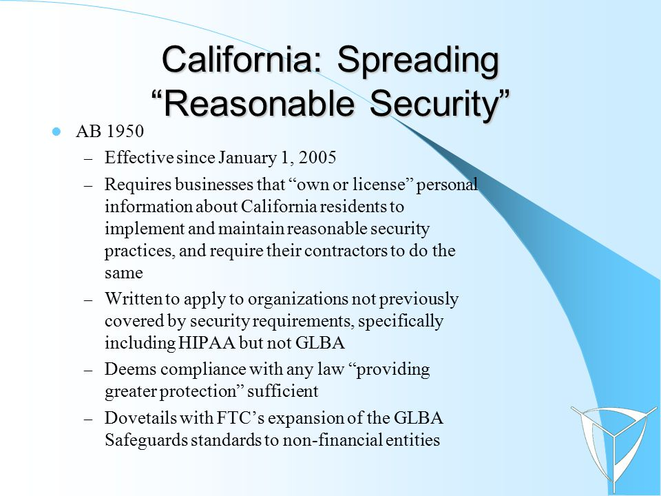 """California: Spreading """"Reasonable Security"""" AB 1950 – Effective since January 1, 2005 – Requires businesses that """"own or license"""" personal information"""