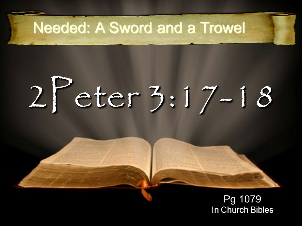 2Peter 3:17-18 Pg 1079 In Church Bibles Needed: A Sword and a Trowel