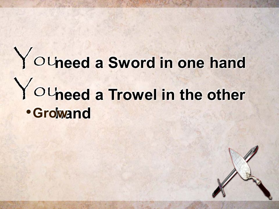 YouYou need a Sword in one hand YouYou need a Trowel in the other hand Grow Grow