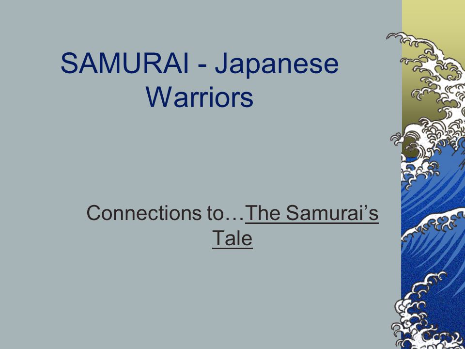 SAMURAI - Japanese Warriors Connections to…The Samurai's Tale