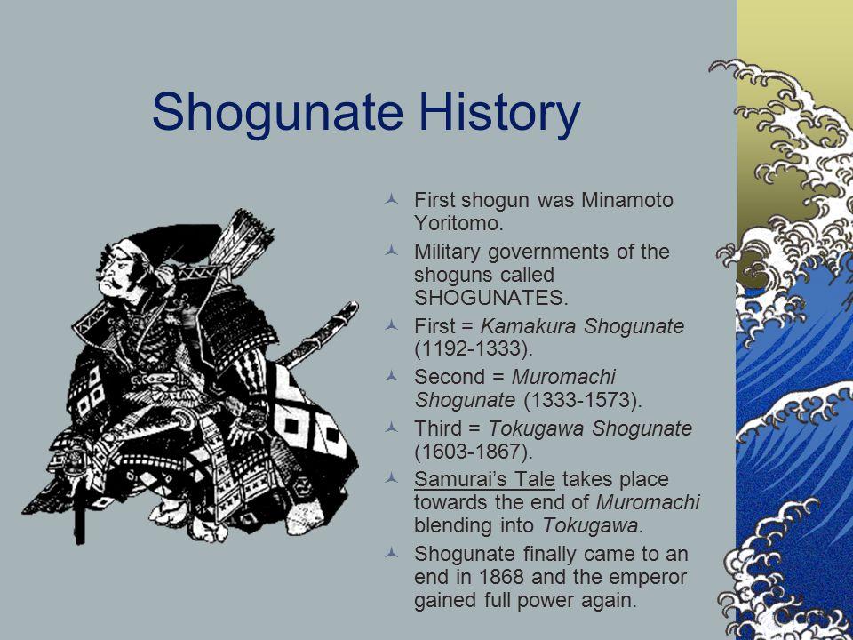 Shogunate History First shogun was Minamoto Yoritomo. Military governments of the shoguns called SHOGUNATES. First = Kamakura Shogunate (1192-1333). S