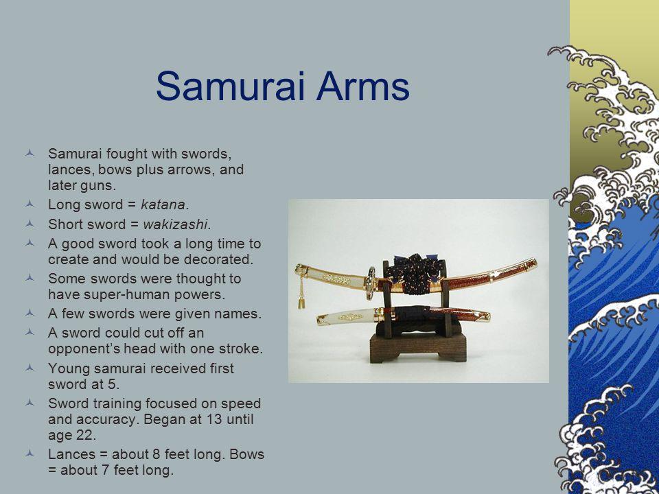 Samurai Arms Samurai fought with swords, lances, bows plus arrows, and later guns. Long sword = katana. Short sword = wakizashi. A good sword took a l