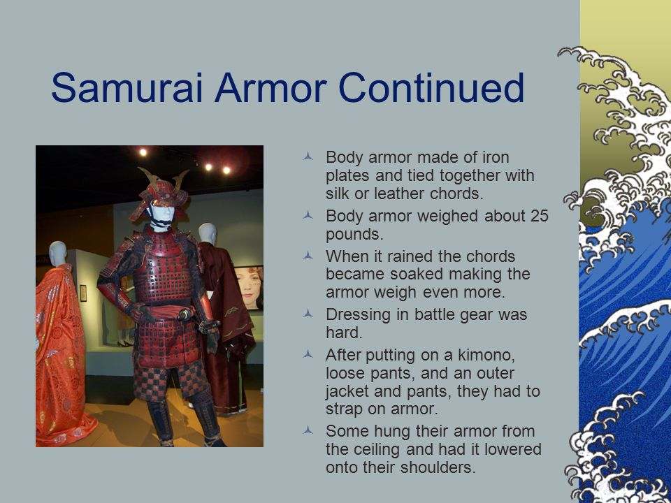 Samurai Armor Continued Body armor made of iron plates and tied together with silk or leather chords.