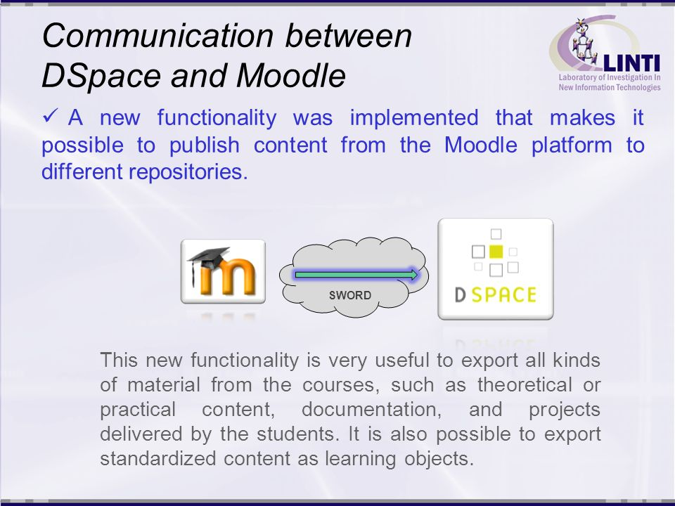 Communication between DSpace and Moodle First, it was implemented the communication from Moodle to the repository, with the goal of retrieving and transfering elements from Dspace.