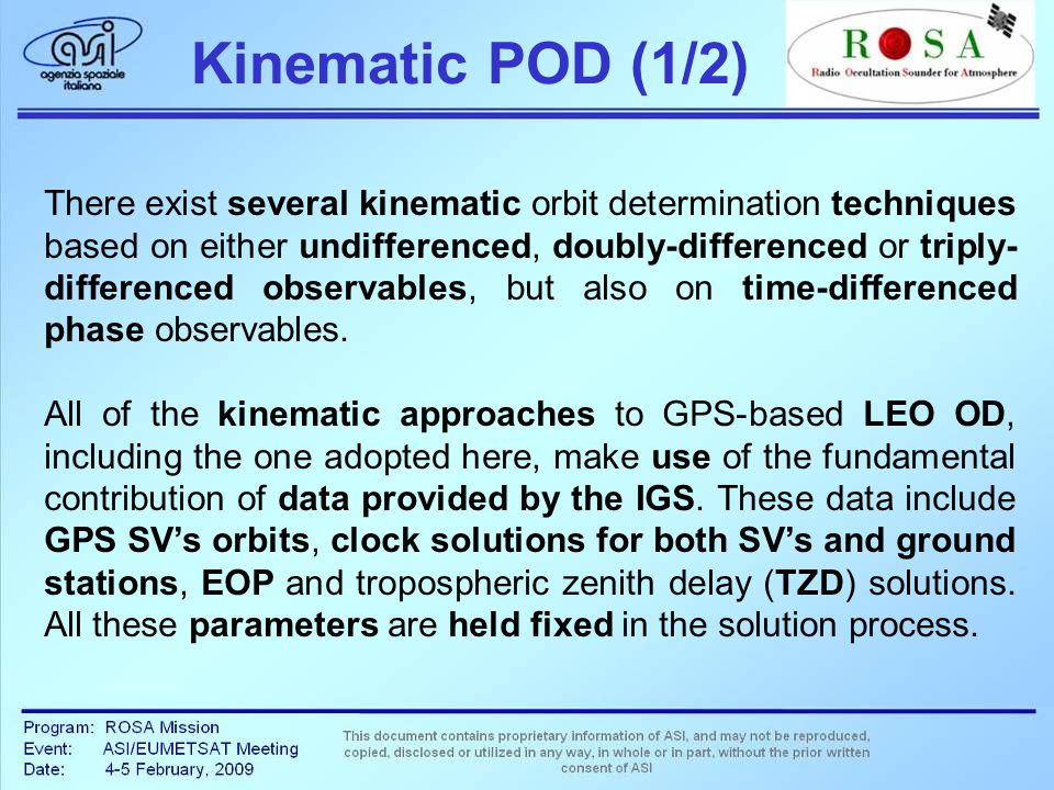 Kinematic POD (1/2) There exist several kinematic orbit determination techniques based on either undifferenced, doubly-differenced or triply- differenced observables, but also on time-differenced phase observables.