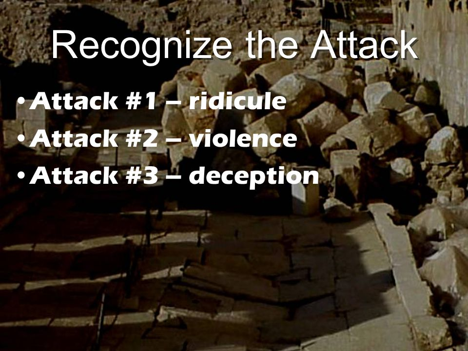 Recognize the Attack Attack #1 – ridicule Attack #2 – violence Attack #3 – deception