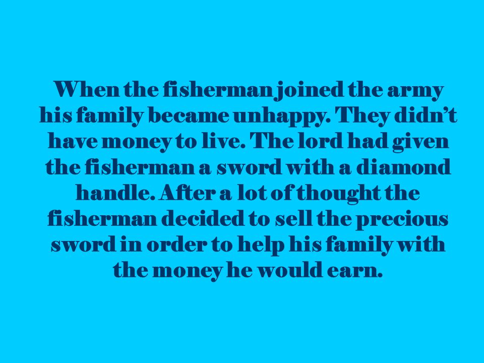 When the fisherman joined the army his family became unhappy.