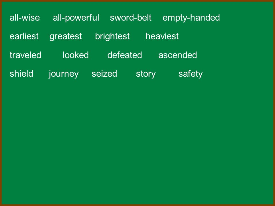 all-wise all-powerful sword-belt empty-handed earliest greatest brightest heaviest traveled looked defeated ascended shield journey seized story safet