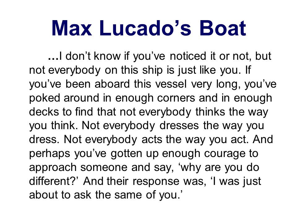 Max Lucado's Boat …I don't know if you've noticed it or not, but not everybody on this ship is just like you.