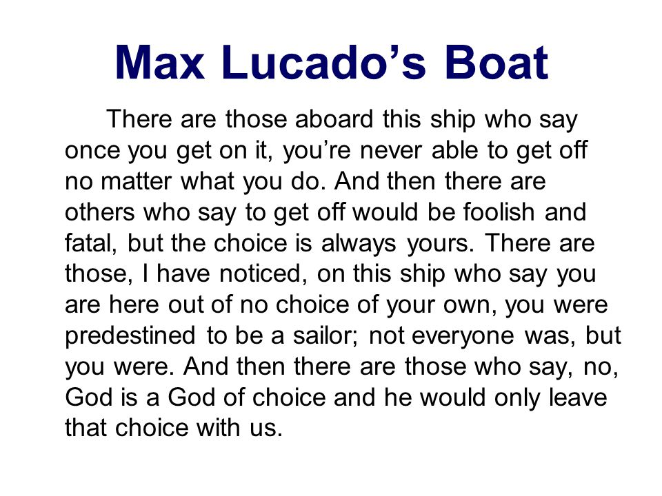Max Lucado's Boat There are those aboard this ship who say once you get on it, you're never able to get off no matter what you do.