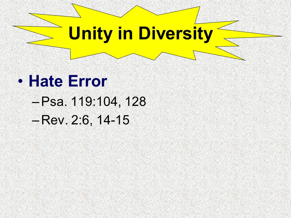 Hate Error –Psa. 119:104, 128 –Rev. 2:6, 14-15 Unity in Diversity