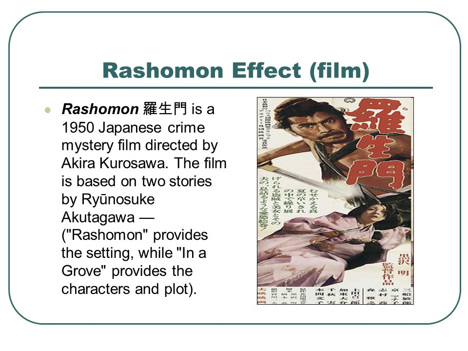 Rashomon Effect (film) Rashomon 羅生門 is a 1950 Japanese crime mystery film directed by Akira Kurosawa.