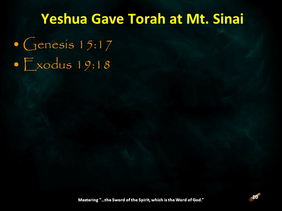 10 Mastering …the Sword of the Spirit, which is the Word of God. Yeshua Gave Torah at Mt.