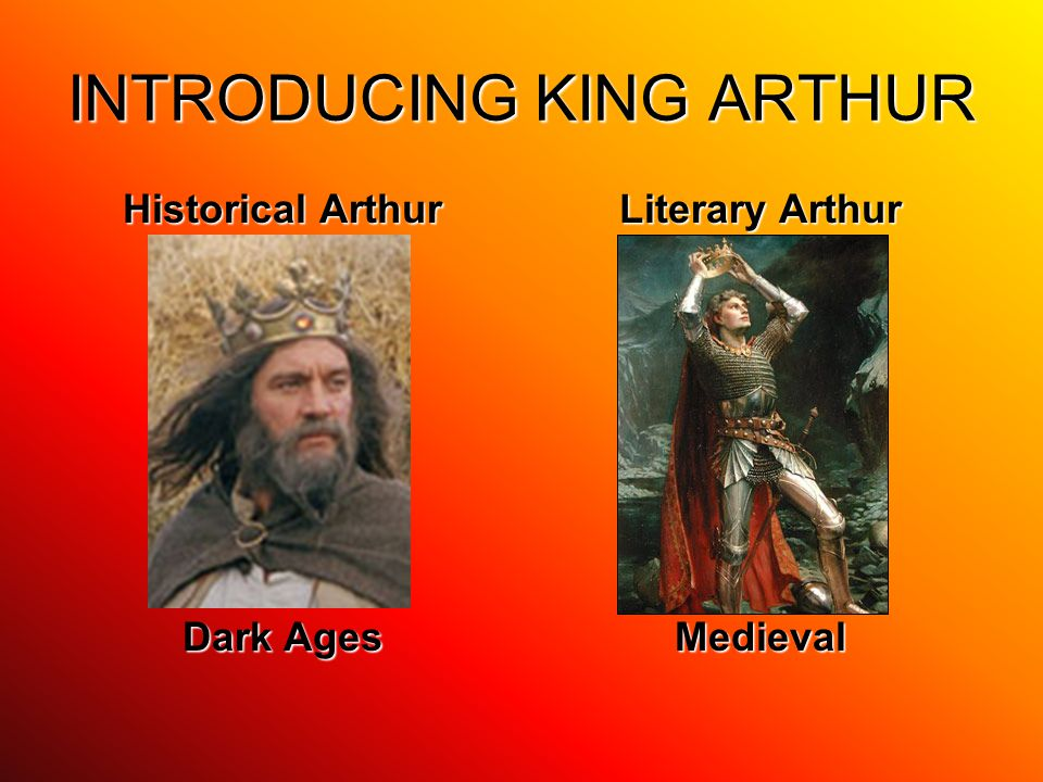 INTRODUCING KING ARTHUR Historical Arthur Dark Ages Literary Arthur Medieval