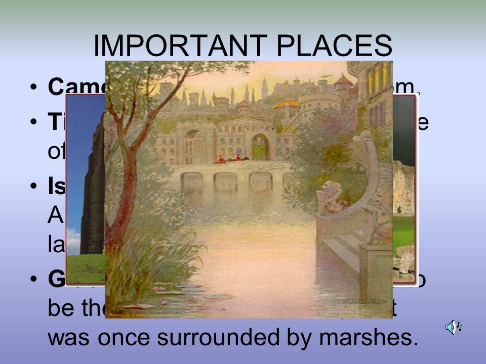 IMPORTANT PLACES Camelot – King Arthur's kingdom.Tintagel Castle – conception place of Arthur.