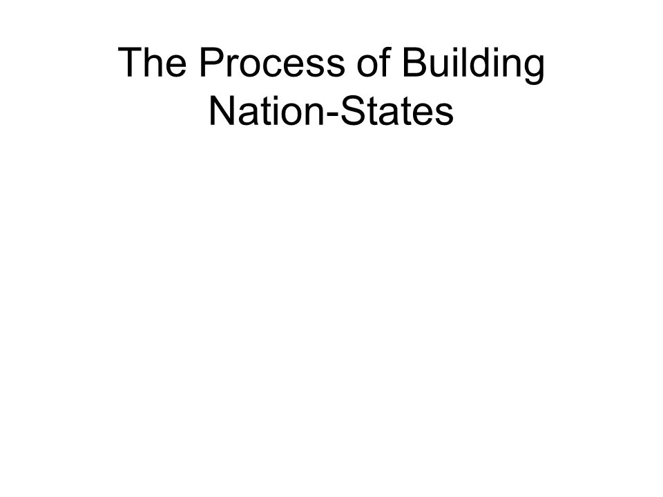 The Process of Building Nation-States