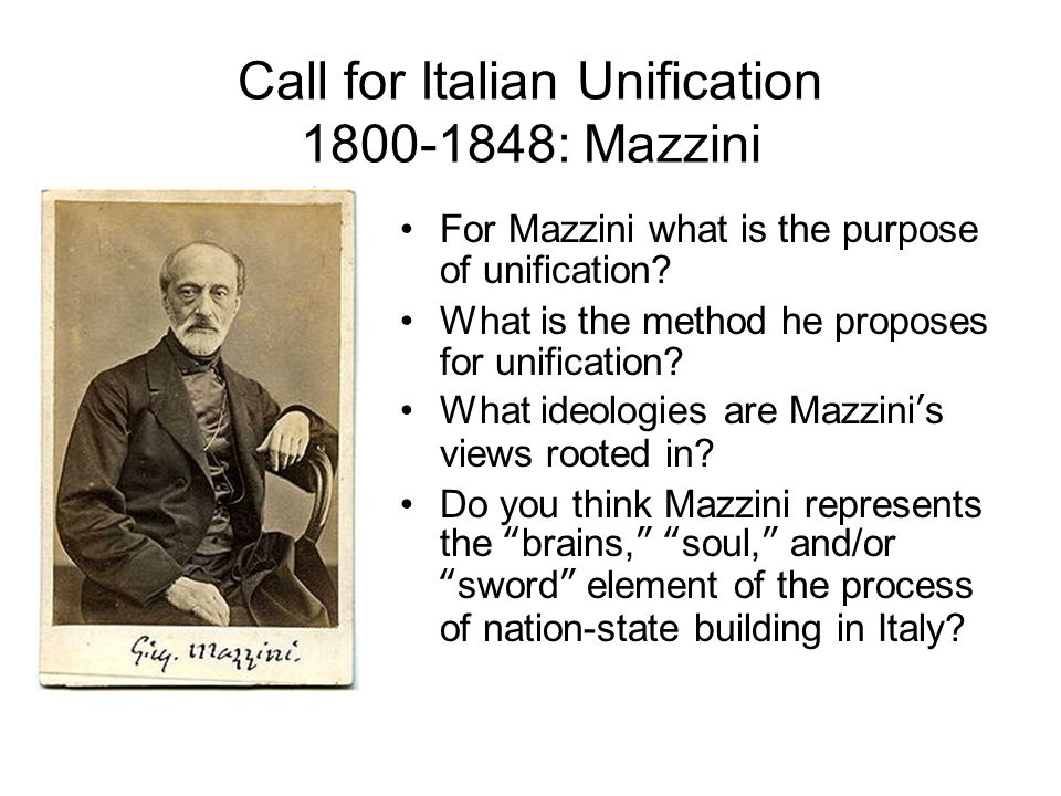 Call for Italian Unification 1800-1848: Mazzini For Mazzini what is the purpose of unification.