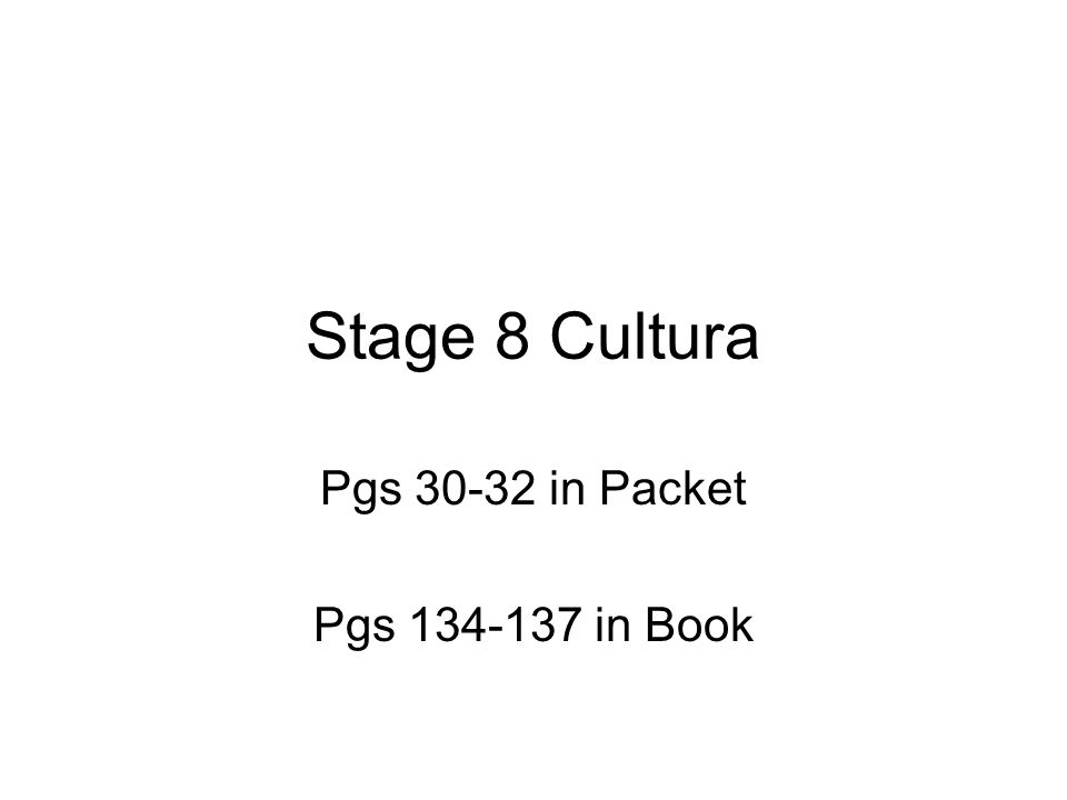 Stage 8 Cultura Pgs 30-32 in Packet Pgs 134-137 in Book