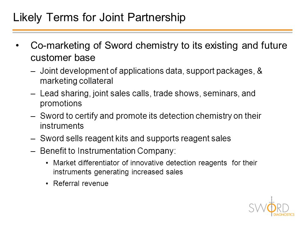 Likely Terms for Joint Partnership Co-marketing of Sword chemistry to its existing and future customer base –Joint development of applications data, s