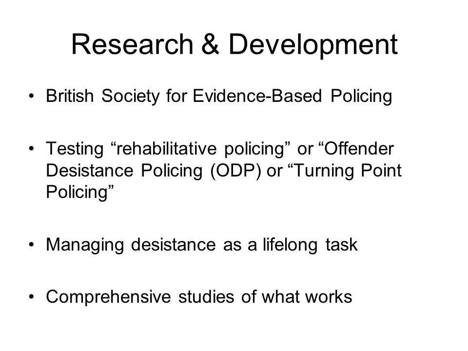 "Research & Development British Society for Evidence-Based Policing Testing ""rehabilitative policing"" or ""Offender Desistance Policing (ODP) or ""Turnin"