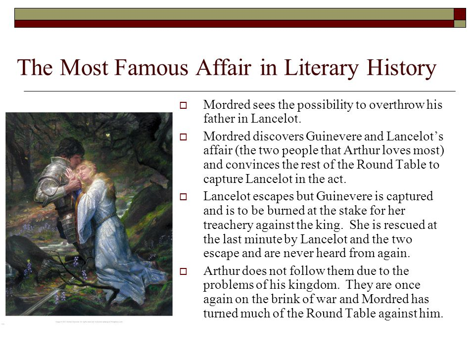The Most Famous Affair in Literary History  Mordred sees the possibility to overthrow his father in Lancelot.