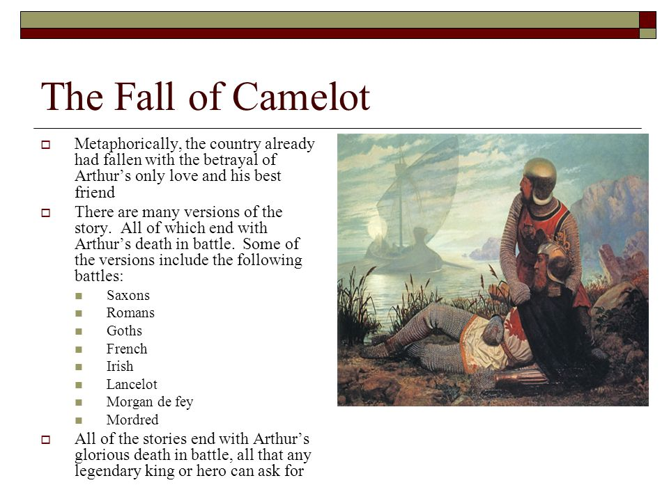 The Fall of Camelot  Metaphorically, the country already had fallen with the betrayal of Arthur's only love and his best friend  There are many versions of the story.