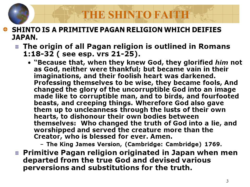 3 THE SHINTO FAITH SHINTO IS A PRIMITIVE PAGAN RELIGION WHICH DEIFIES JAPAN.