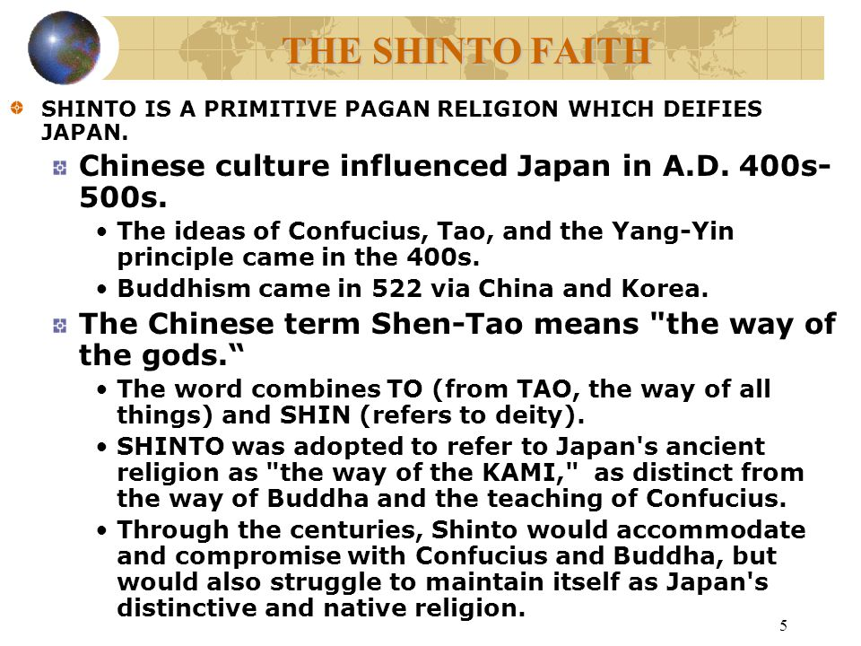 5 THE SHINTO FAITH SHINTO IS A PRIMITIVE PAGAN RELIGION WHICH DEIFIES JAPAN.