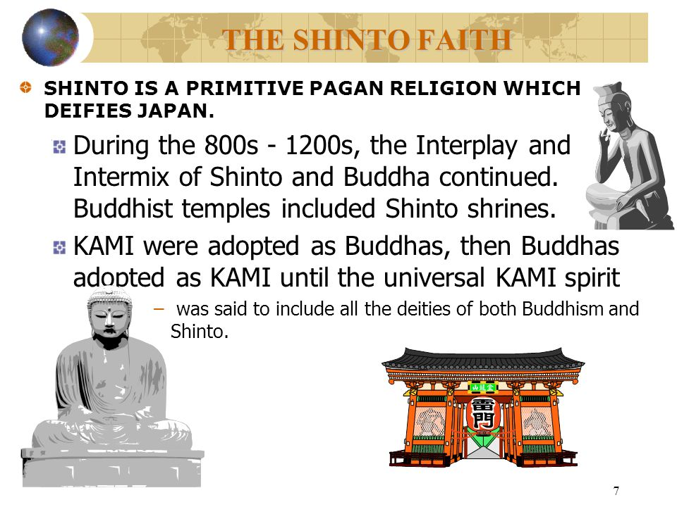 8 THE SHINTO FAITH SHINTO IS A PRIMITIVE PAGAN RELIGION WHICH DEIFIES JAPAN.