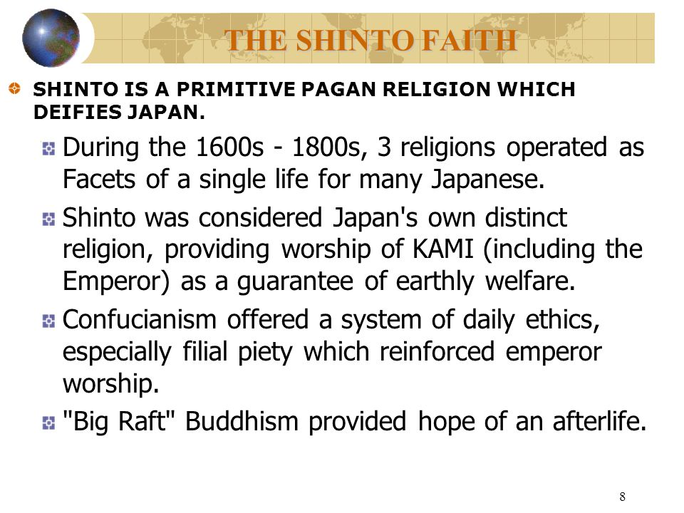 9 THE SHINTO FAITH SHINTO IS A PRIMITIVE PAGAN RELIGION WHICH DEIFIES JAPAN.